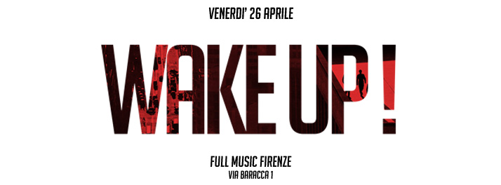 26-04-2013 – Wake Up! @ Firenze Full Music