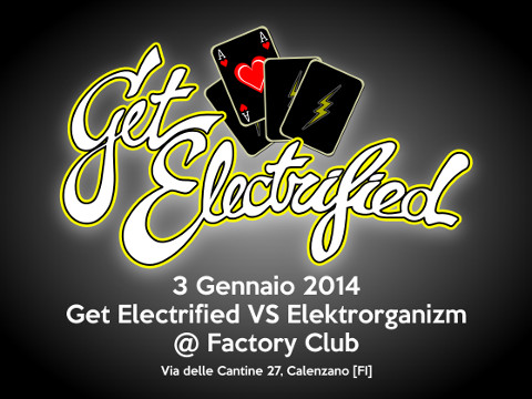 3 Gennaio 2014 – Get Electrified vs Elektrorganizm @ Factory Club