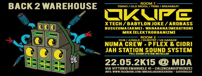 22 Maggio 2015 – MDA [Calenzano] – BACK 2 WAREHOUSE w/ OKUPE & many more