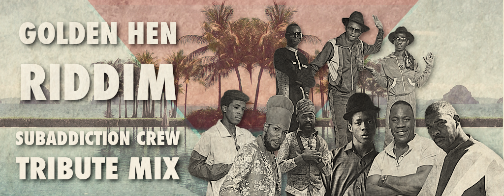 Golden Hen Riddim – Subaddiction Crew Tribute Mix