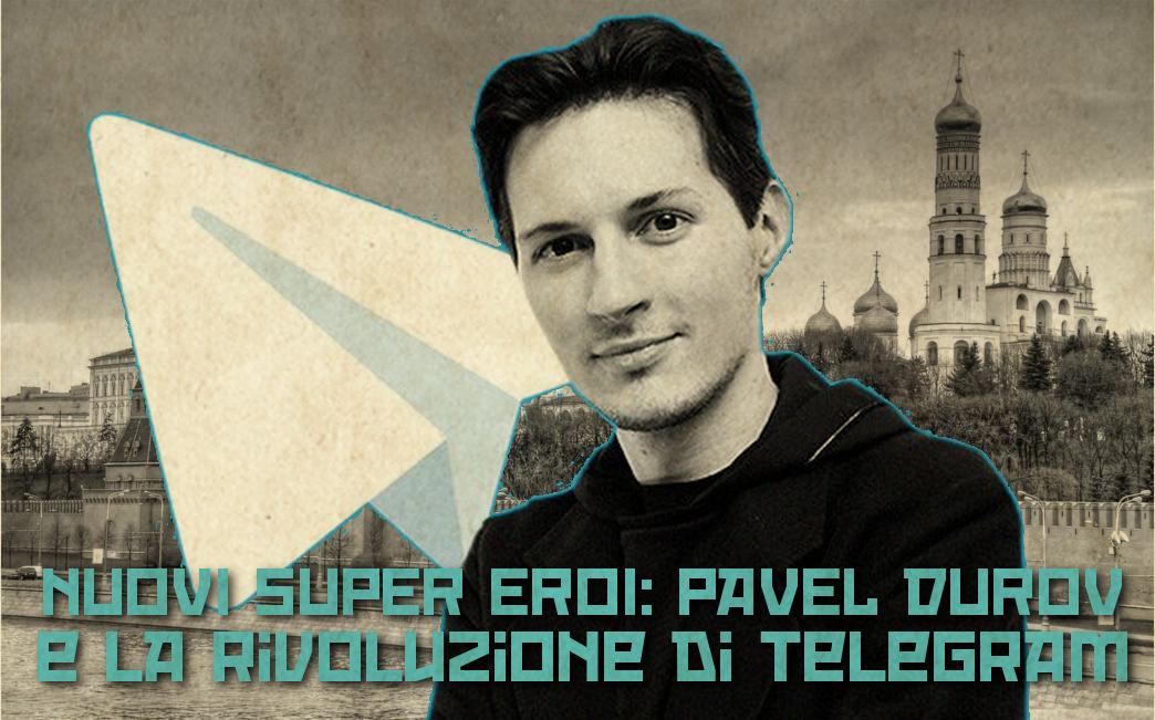 Nuovi super eroi: Pavel Durov e la rivoluzione di Telegram